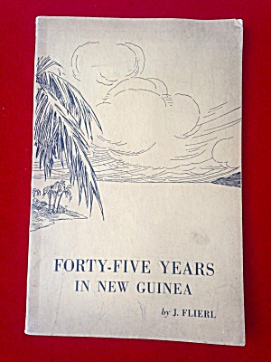 45 Yrs In New Guinea Rev. John Flierl