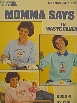 Leisure Arts Momma Says In Waste Canvas #581
