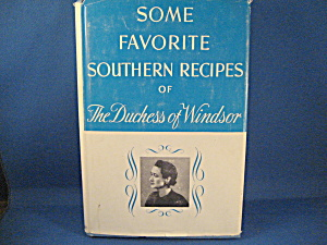 Some Favorite Southern Recipes Of The Duchess Of Windsor