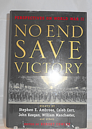 No End Save Victory Perspectives On World War Ii (2001, Hardcover) B3013