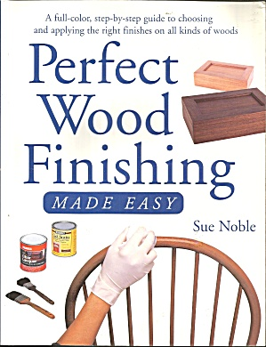 Perfect Wood Finishing Made Easy By Sue Noble (1998, Paperback) B3077
